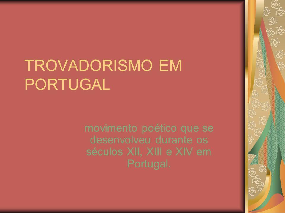 TROVADORISMO EM PORTUGAL movimento poético que se desenvolveu durante os séculos XII, XIII e XIV em Portugal.