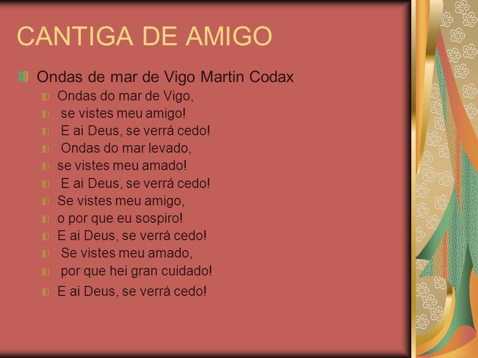 CANTIGA DE AMIGO Ondas de mar de Vigo Martin Codax Ondas do mar de Vigo, se vistes meu amigo! E ai Deus, se verrá cedo! Ondas do mar levado, se vistes