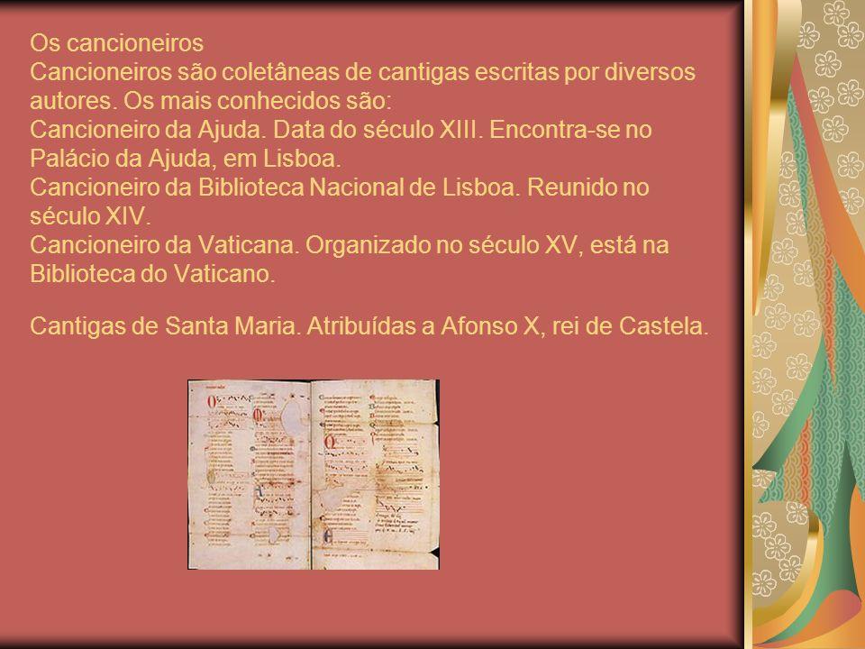 Os cancioneiros Cancioneiros são coletâneas de cantigas escritas por diversos autores. Os mais conhecidos são: Cancioneiro da Ajuda. Data do século XI