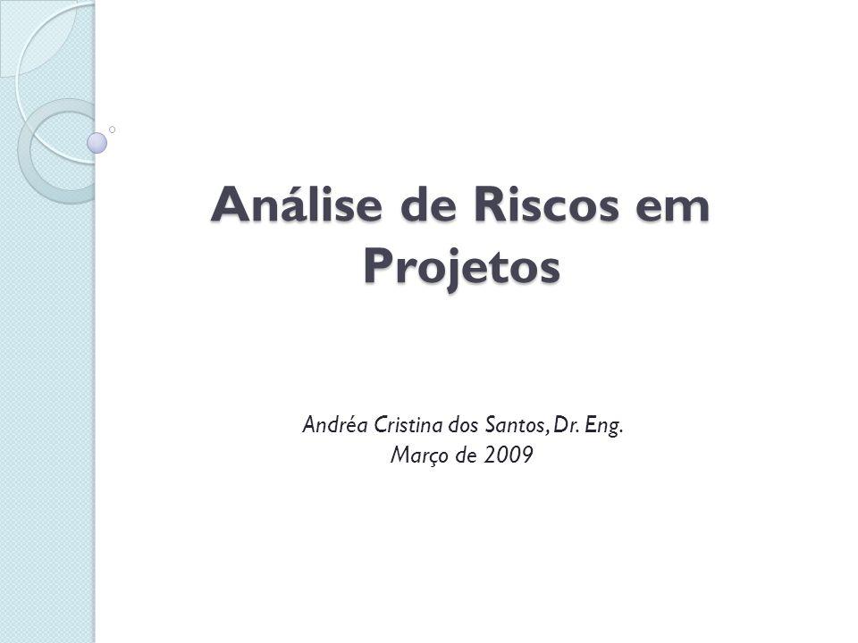 Análise de Riscos em Projetos Andréa Cristina dos Santos, Dr. Eng. Março de 2009