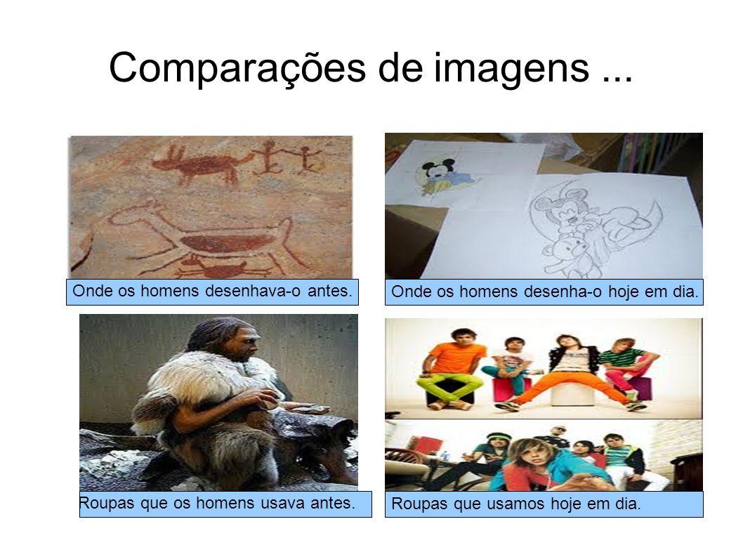 Comparações de imagens... Onde os homens desenhava-o antes. Onde os homens desenha-o hoje em dia. Roupas que os homens usava antes. Roupas que usamos