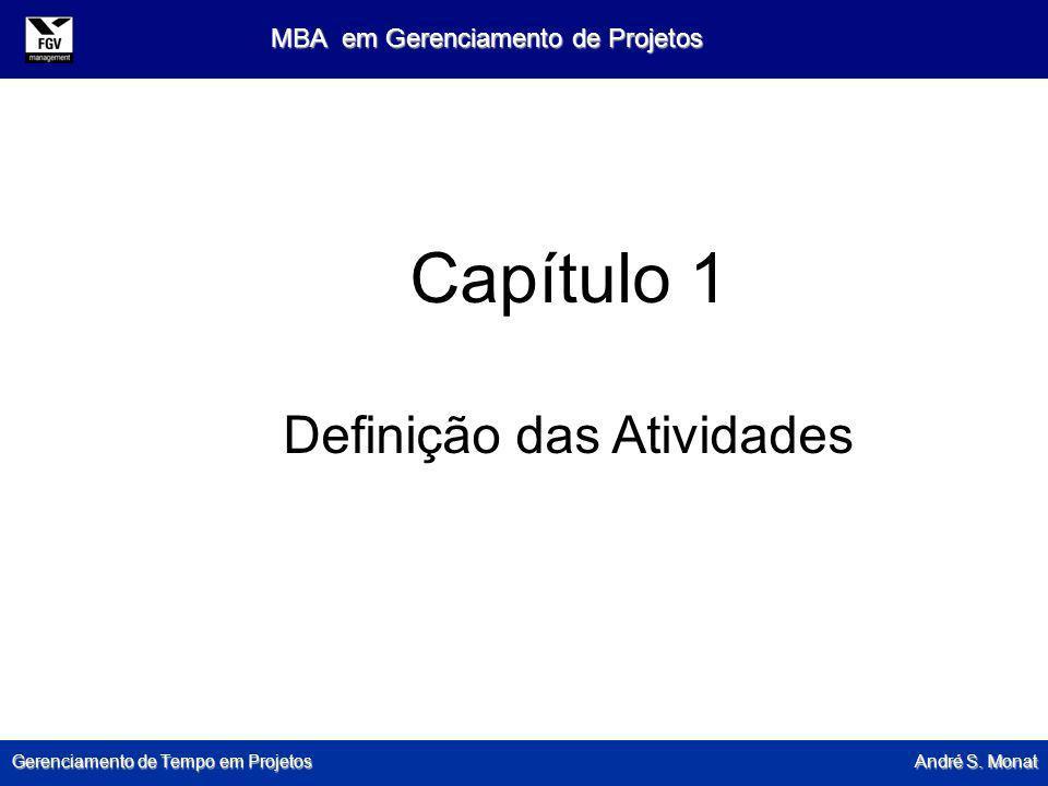 Gerenciamento de Tempo em Projetos André S. Monat MBA em Gerenciamento de Projetos Capítulo 1 Definição das Atividades