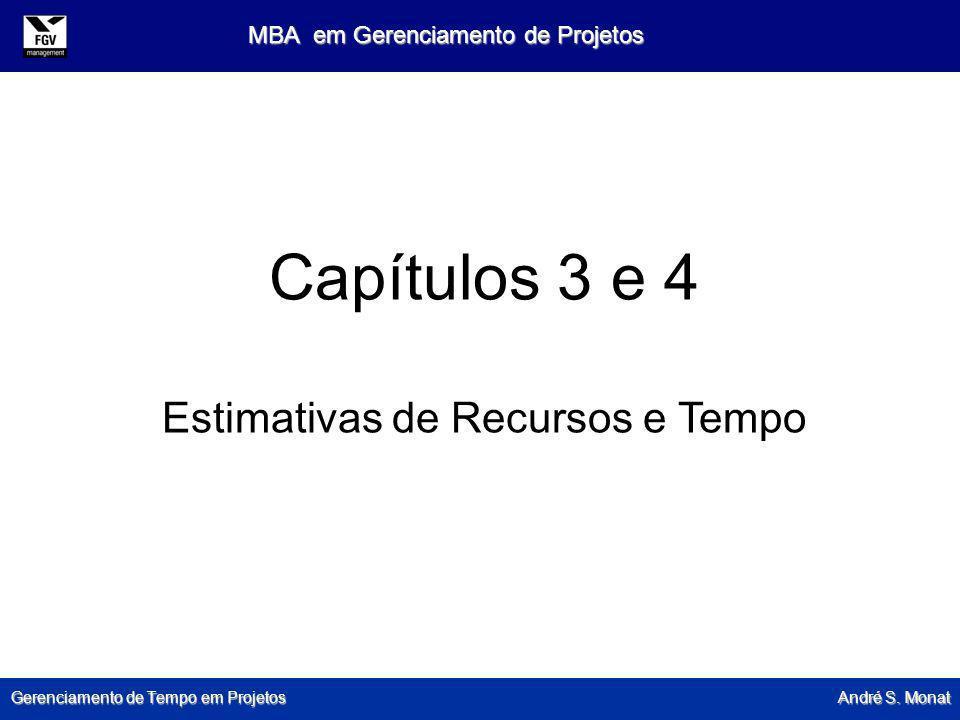 Gerenciamento de Tempo em Projetos André S. Monat MBA em Gerenciamento de Projetos Capítulos 3 e 4 Estimativas de Recursos e Tempo