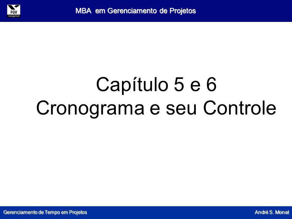Gerenciamento de Tempo em Projetos André S. Monat MBA em Gerenciamento de Projetos Capítulo 5 e 6 Cronograma e seu Controle