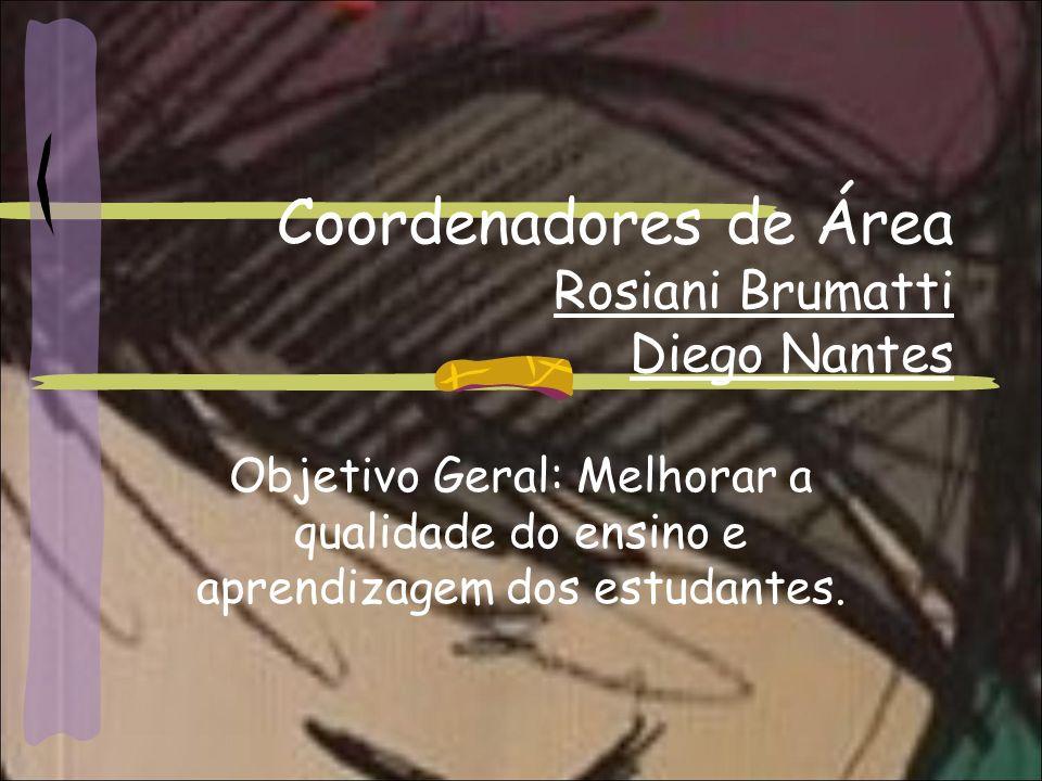 Coordenadores de Área Rosiani Brumatti Diego Nantes Objetivo Geral: Melhorar a qualidade do ensino e aprendizagem dos estudantes.