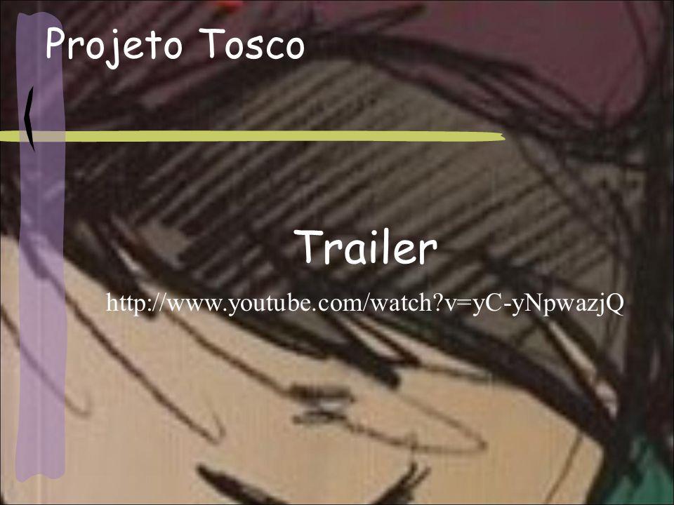 Projeto Tosco Trailer http://www.youtube.com/watch v=yC-yNpwazjQ