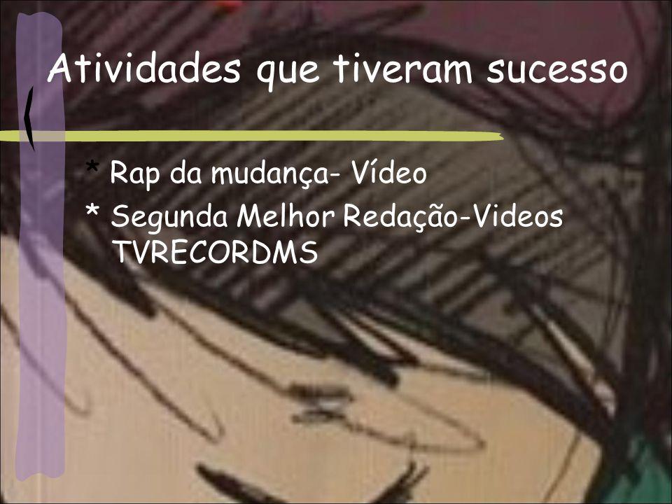Atividades que tiveram sucesso * Rap da mudança- Vídeo * Segunda Melhor Redação-Videos TVRECORDMS