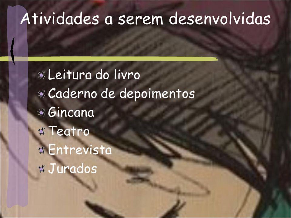 Atividades a serem desenvolvidas Leitura do livro Caderno de depoimentos Gincana Teatro Entrevista Jurados
