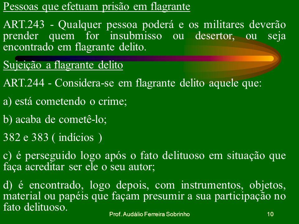 Prof. Audálio Ferreira Sobrinho9 d. LAVRATURA DO AUTO DE PRISÃO EM FLAGRANTE. Apresentado o preso ao comandante ou ao oficial de dia, de serviço ou de