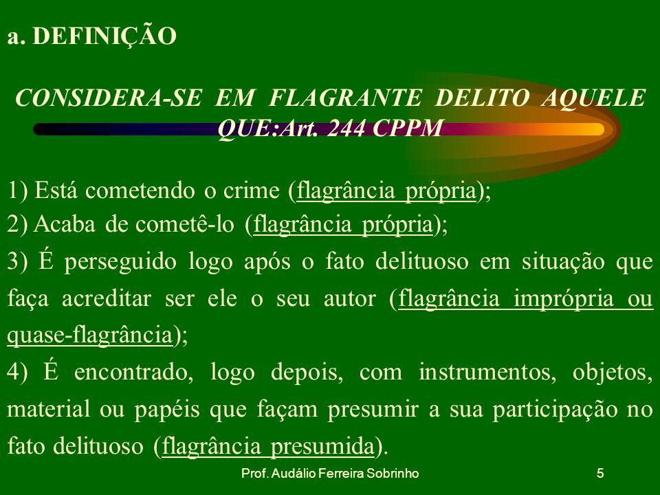 Prof.Audálio Ferreira Sobrinho5 a. DEFINIÇÃO CONSIDERA-SE EM FLAGRANTE DELITO AQUELE QUE:Art.