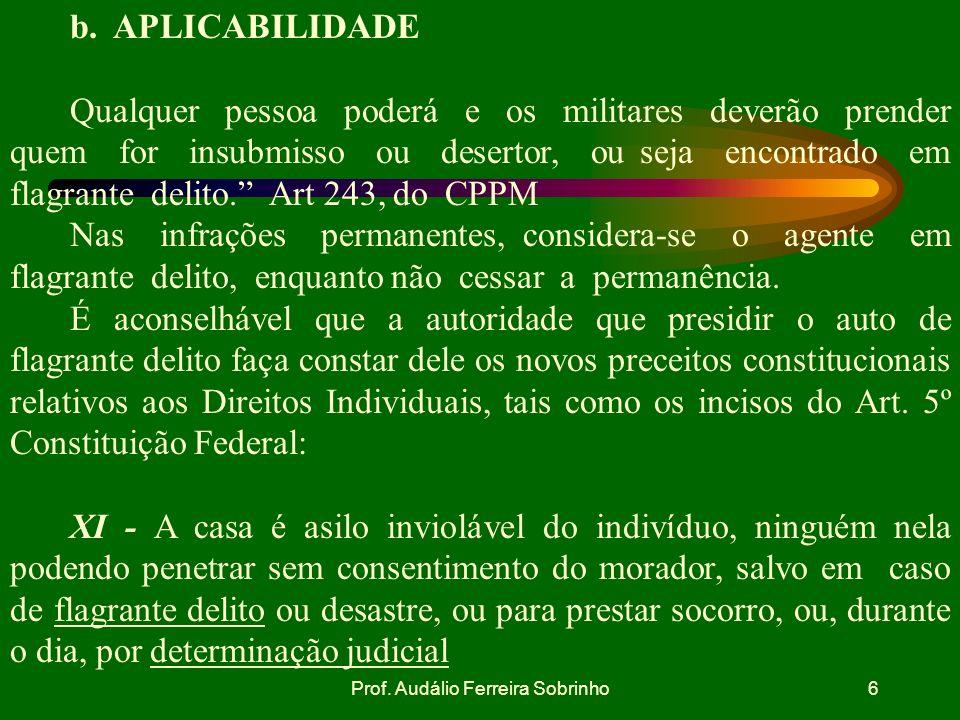 Prof. Audálio Ferreira Sobrinho5 a. DEFINIÇÃO CONSIDERA-SE EM FLAGRANTE DELITO AQUELE QUE:Art. 244 CPPM 1) Está cometendo o crime (flagrância própria)