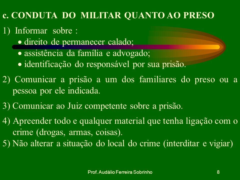 Prof. Audálio Ferreira Sobrinho7 LXI - Ninguém será preso senão em flagrante delito ou por ordem escrita e fundamentada de autoridade judiciária compe