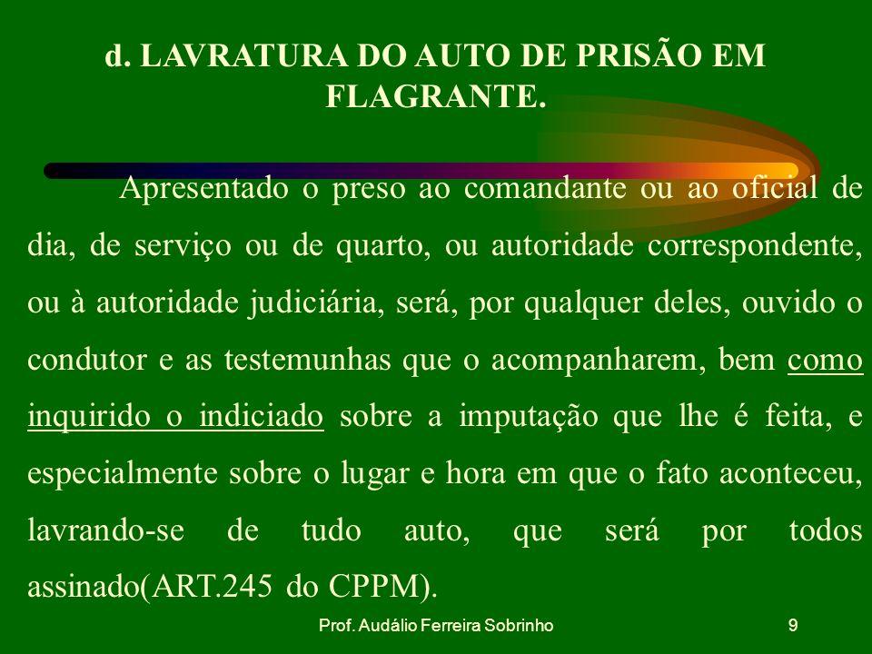 Prof.Audálio Ferreira Sobrinho9 d. LAVRATURA DO AUTO DE PRISÃO EM FLAGRANTE.