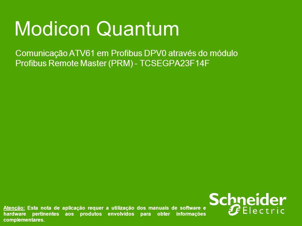 Modicon Quantum Comunicação ATV61 em Profibus DPV0 através do módulo Profibus Remote Master (PRM) - TCSEGPA23F14F Atenção: Esta nota de aplicação requ