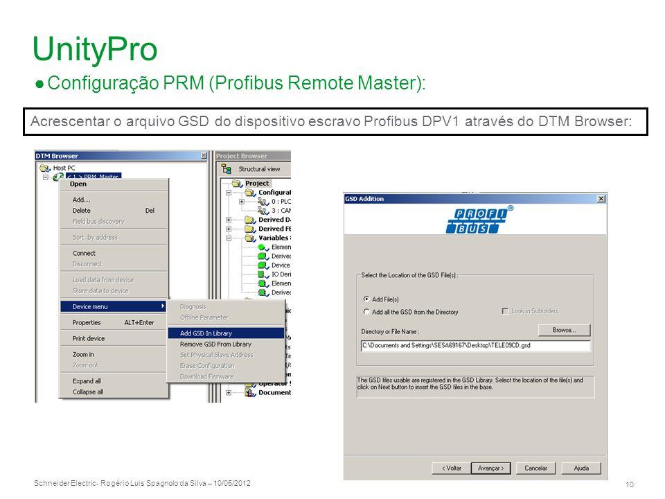 Schneider Electric 10 - Rogério Luis Spagnolo da Silva – 10/05/2012 UnityPro Configuração PRM (Profibus Remote Master): Acrescentar o arquivo GSD do d