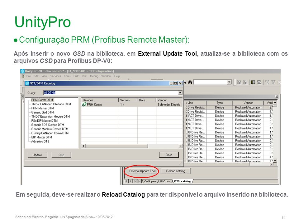 Schneider Electric 11 - Rogério Luis Spagnolo da Silva – 10/05/2012 UnityPro Configuração PRM (Profibus Remote Master): Após inserir o novo GSD na bib