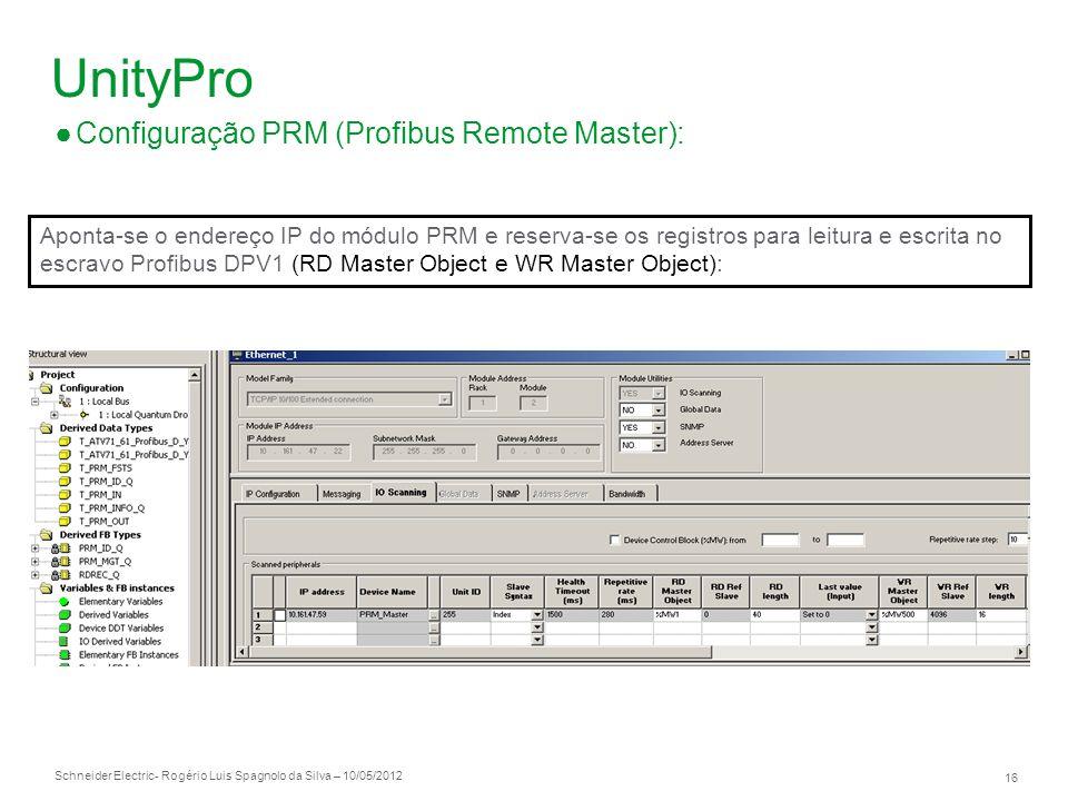 Schneider Electric 16 - Rogério Luis Spagnolo da Silva – 10/05/2012 UnityPro Configuração PRM (Profibus Remote Master): Aponta-se o endereço IP do mód