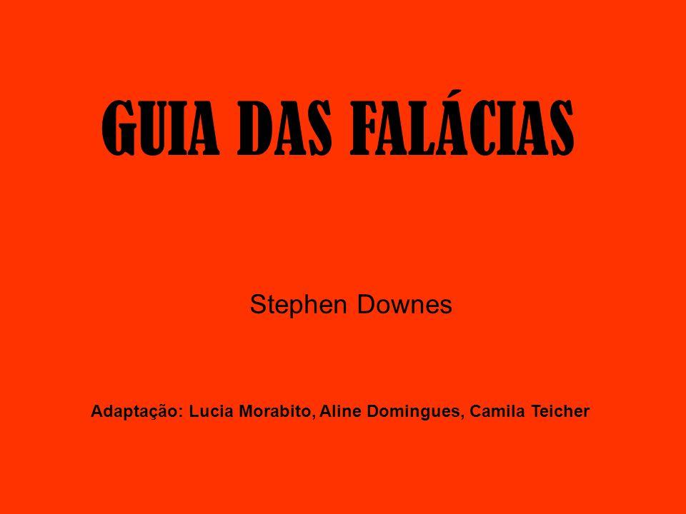 GUIA DAS FALÁCIAS Adaptação: Lucia Morabito, Aline Domingues, Camila Teicher Stephen Downes