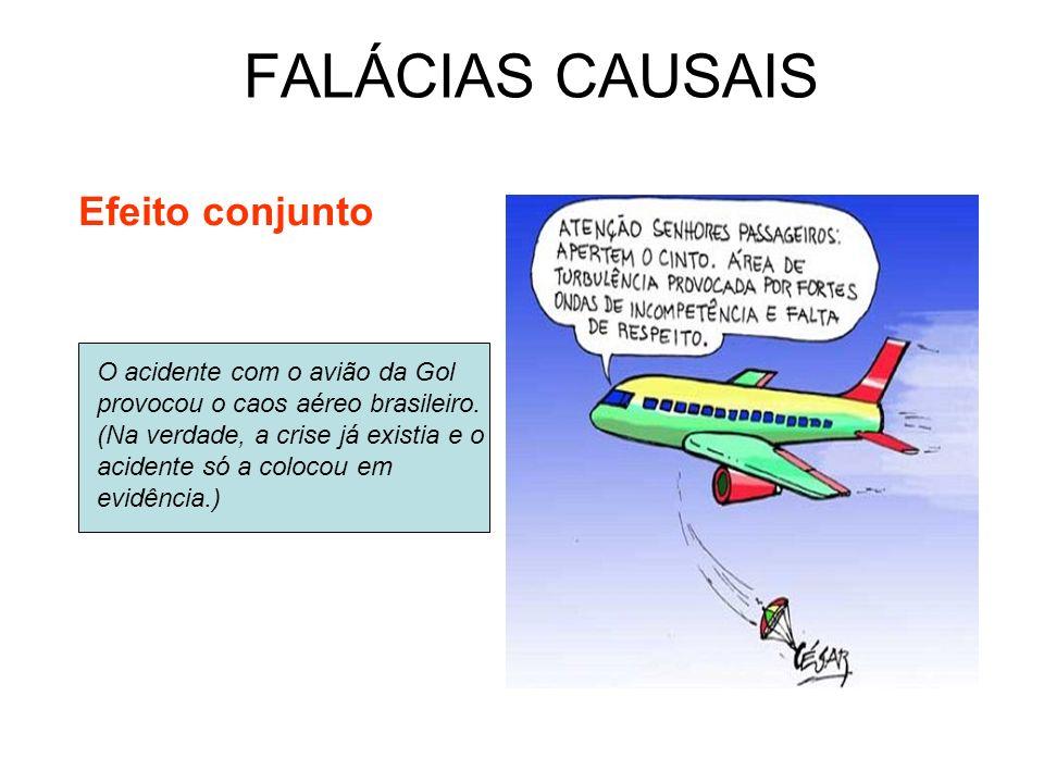 FALÁCIAS CAUSAIS Efeito conjunto O acidente com o avião da Gol provocou o caos aéreo brasileiro. (Na verdade, a crise já existia e o acidente só a col