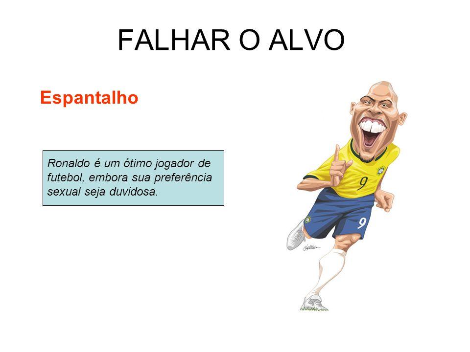 FALHAR O ALVO Espantalho Ronaldo é um ótimo jogador de futebol, embora sua preferência sexual seja duvidosa.