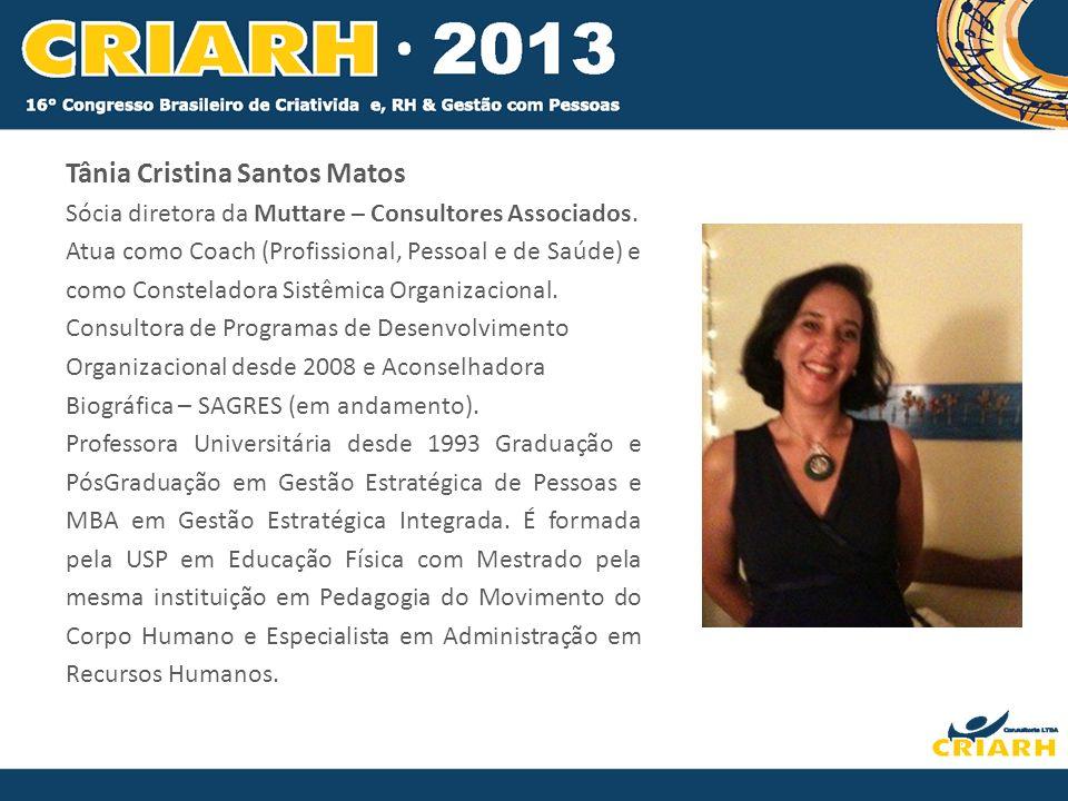 Tânia Cristina Santos Matos Sócia diretora da Muttare – Consultores Associados. Atua como Coach (Profissional, Pessoal e de Saúde) e como Consteladora