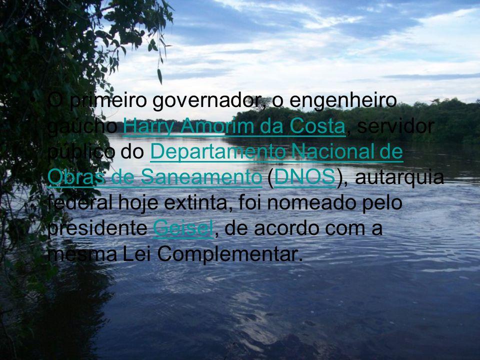 O primeiro governador, o engenheiro gaúcho Harry Amorim da Costa, servidor público do Departamento Nacional de Obras de Saneamento (DNOS), autarquia f