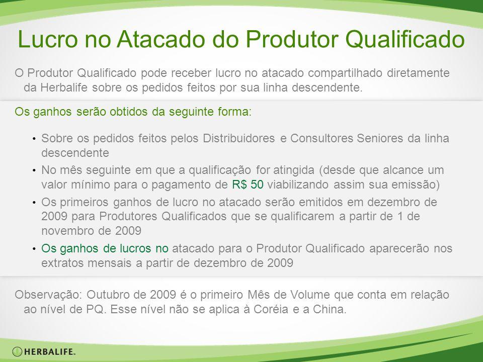 Lucro no Atacado do Produtor Qualificado O Produtor Qualificado pode receber lucro no atacado compartilhado diretamente da Herbalife sobre os pedidos