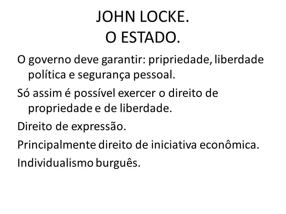 JOHN LOCKE.O ESTADO. O governo deve garantir: pripriedade, liberdade política e segurança pessoal.