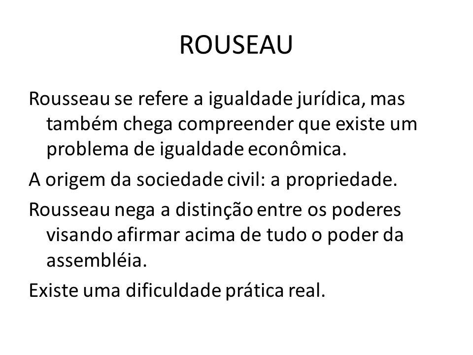 ROUSEAU Rousseau se refere a igualdade jurídica, mas também chega compreender que existe um problema de igualdade econômica.