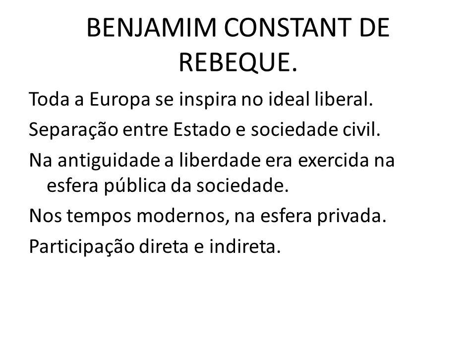 BENJAMIM CONSTANT DE REBEQUE.Toda a Europa se inspira no ideal liberal.