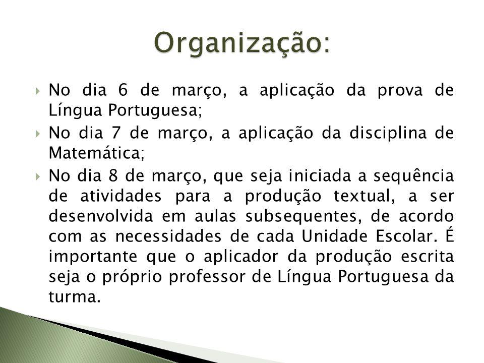 No dia 6 de março, a aplicação da prova de Língua Portuguesa; No dia 7 de março, a aplicação da disciplina de Matemática; No dia 8 de março, que seja