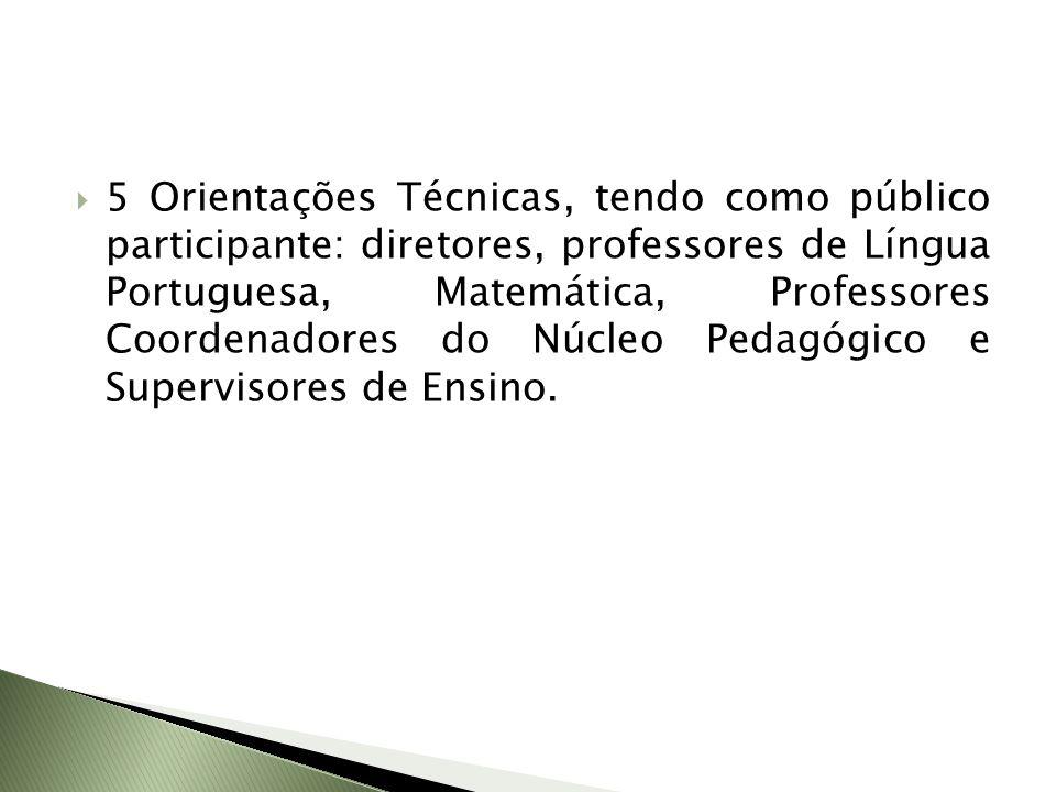 5 Orientações Técnicas, tendo como público participante: diretores, professores de Língua Portuguesa, Matemática, Professores Coordenadores do Núcleo