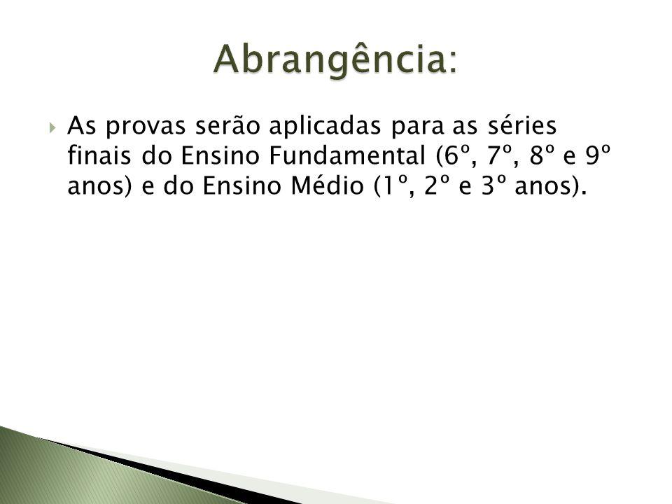 As provas serão aplicadas para as séries finais do Ensino Fundamental (6º, 7º, 8º e 9º anos) e do Ensino Médio (1º, 2º e 3º anos).