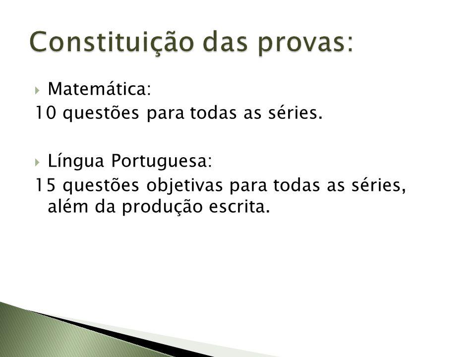 Matemática: 10 questões para todas as séries. Língua Portuguesa: 15 questões objetivas para todas as séries, além da produção escrita.