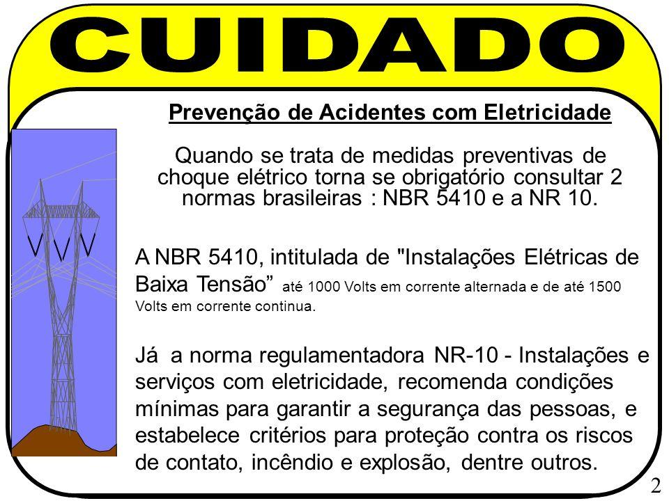 Prevenção de Acidentes com Eletricidade Quando se trata de medidas preventivas de choque elétrico torna se obrigatório consultar 2 normas brasileiras