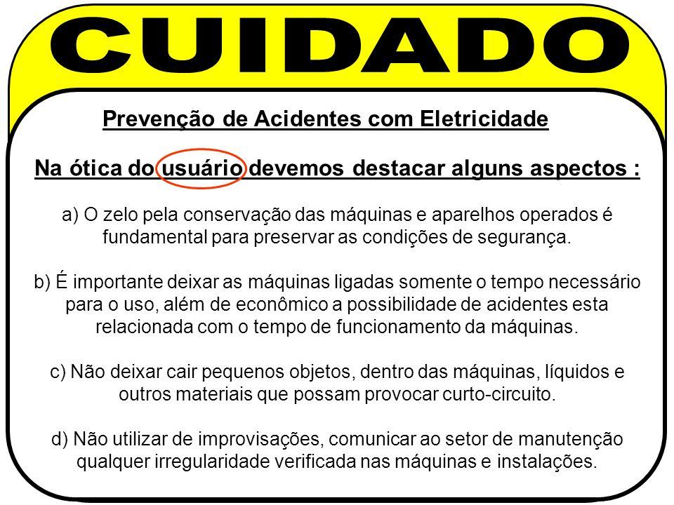 Prevenção de Acidentes com Eletricidade Na ótica do usuário devemos destacar alguns aspectos : a) O zelo pela conservação das máquinas e aparelhos ope