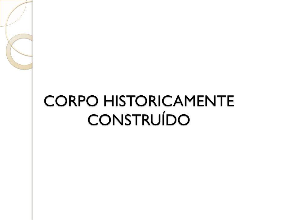 CORPO HISTORICAMENTE CONSTRUÍDO