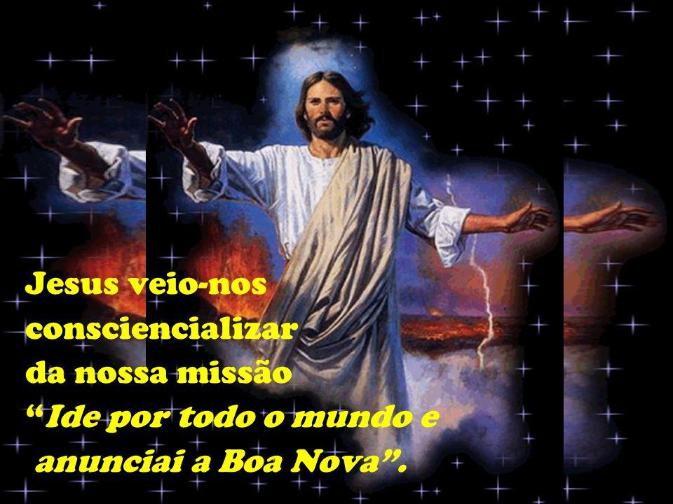 Enviados em Missão Jesus veio-nos consciencializar da nossa missão Ide por todo o mundo e anunciai a Boa Nova.