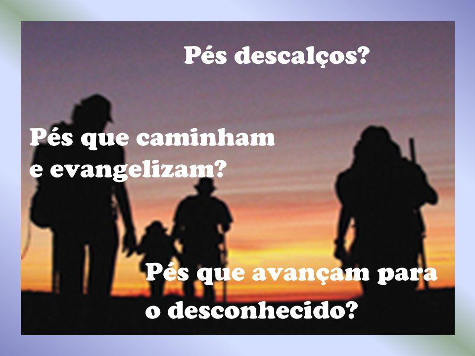 Pés que avançam para o desconhecido? Pés que caminham e evangelizam? Pés descalços?