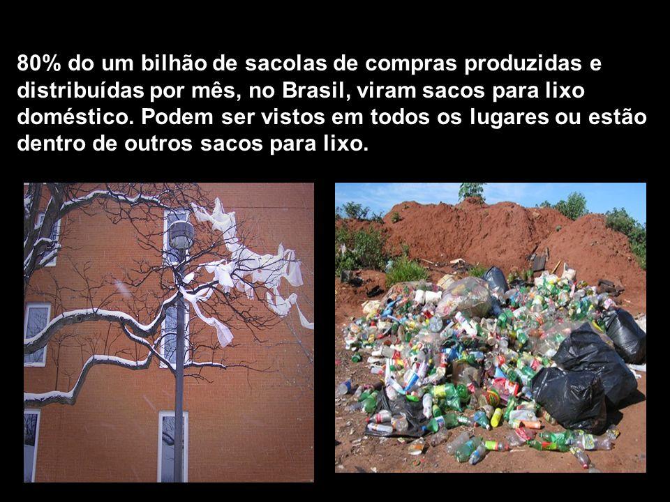 80% do um bilhão de sacolas de compras produzidas e distribuídas por mês, no Brasil, viram sacos para lixo doméstico. Podem ser vistos em todos os lug