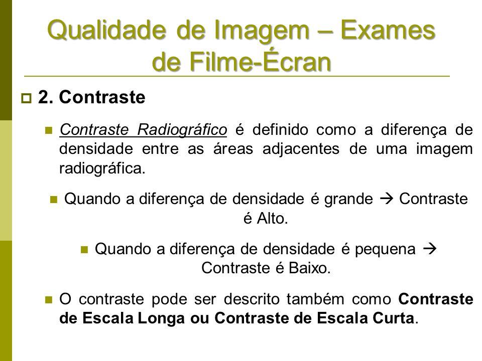 Qualidade de Imagem – Exames de Filme-Écran 2. Contraste Contraste Radiográfico é definido como a diferença de densidade entre as áreas adjacentes de
