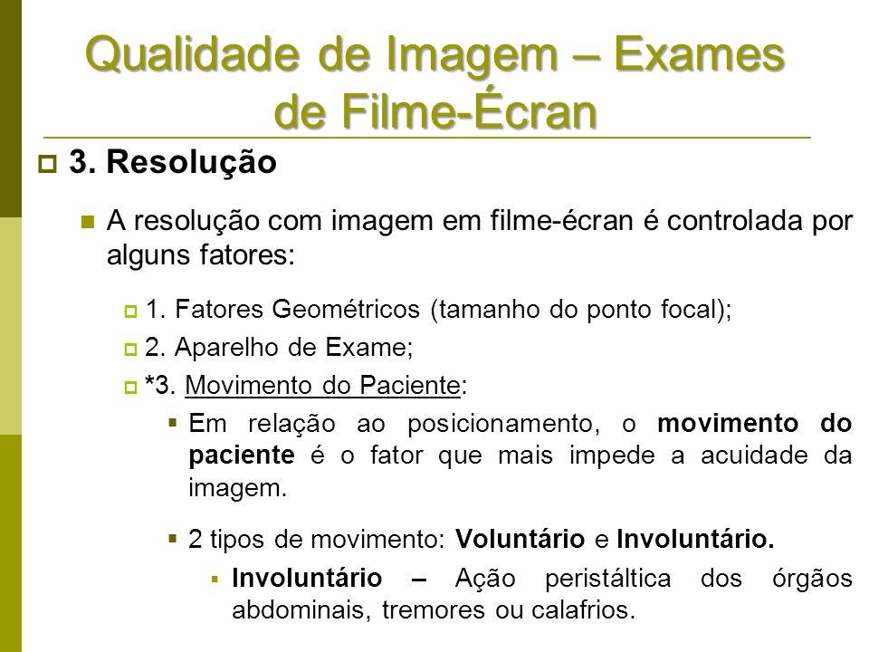 Qualidade de Imagem – Exames de Filme-Écran 3. Resolução A resolução com imagem em filme-écran é controlada por alguns fatores: 1. Fatores Geométricos