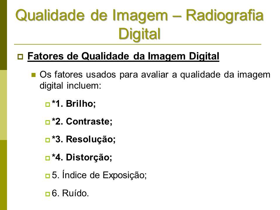 Qualidade de Imagem – Radiografia Digital Fatores de Qualidade da Imagem Digital Os fatores usados para avaliar a qualidade da imagem digital incluem: