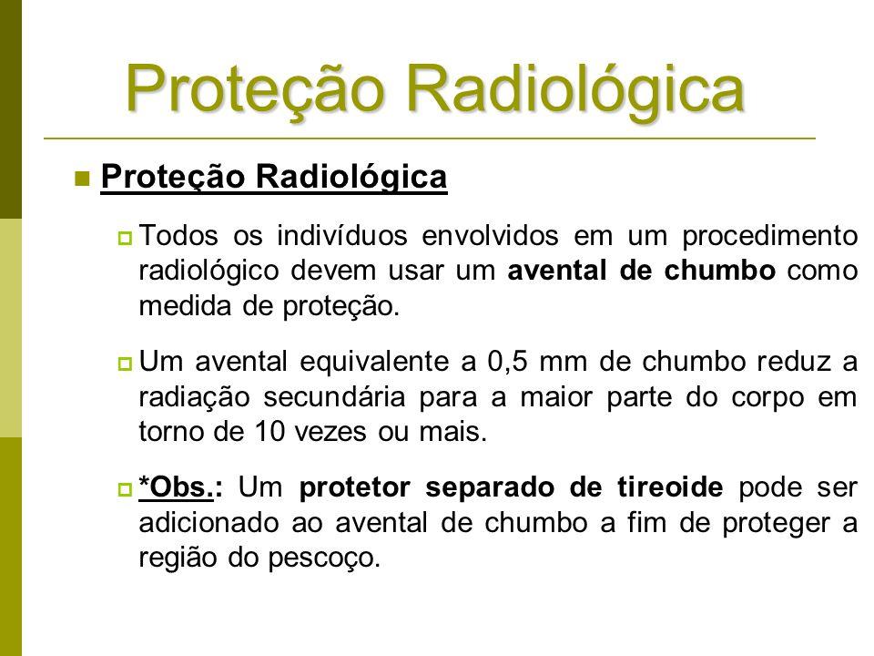 Proteção Radiológica Todos os indivíduos envolvidos em um procedimento radiológico devem usar um avental de chumbo como medida de proteção. Um avental