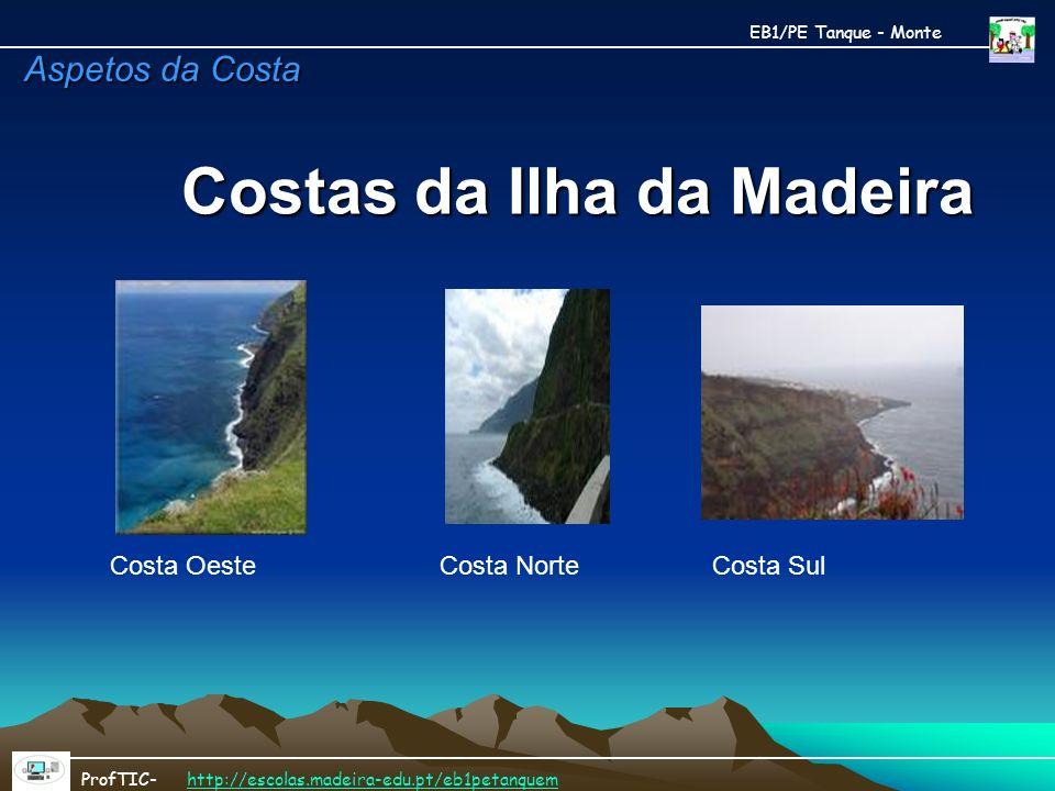Costas da Ilha da Madeira Costas da Ilha da Madeira Costa Oeste Costa Norte Costa Sul EB1/PE Tanque - Monte ProfTIC- http://escolas.madeira-edu.pt/eb1
