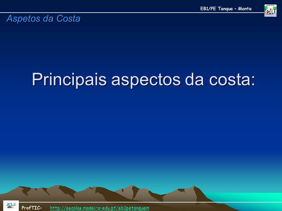 Principais aspectos da costa: EB1/PE Tanque - Monte ProfTIC- http://escolas.madeira-edu.pt/eb1petanquemhttp://escolas.madeira-edu.pt/eb1petanquem Aspe