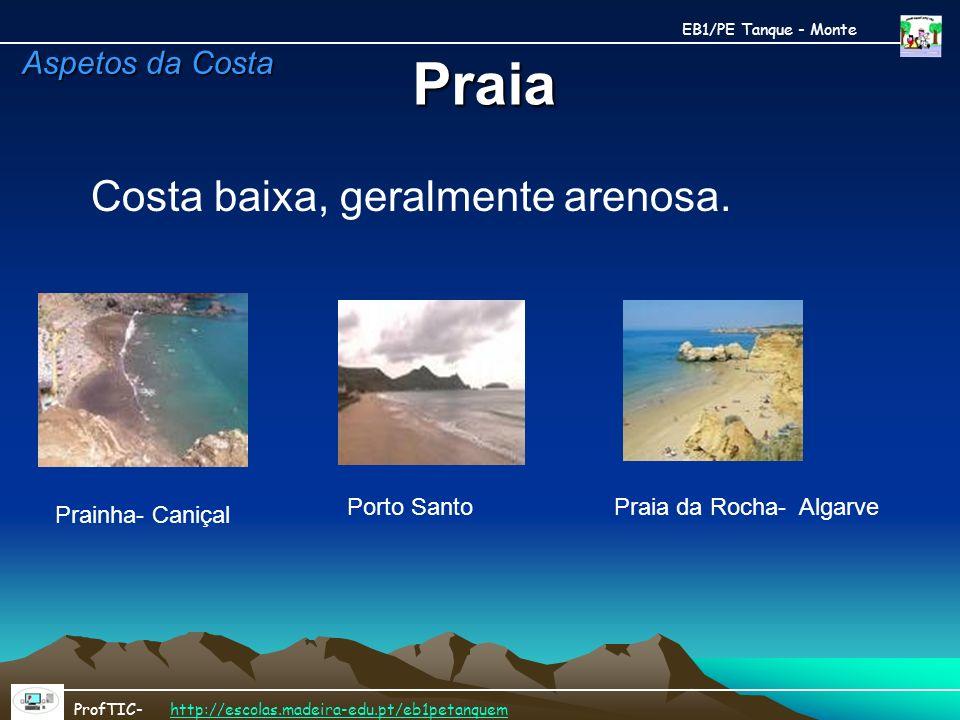 Praia Costa baixa, geralmente arenosa. Prainha- Caniçal Porto Santo Praia da Rocha- Algarve EB1/PE Tanque - Monte ProfTIC- http://escolas.madeira-edu.