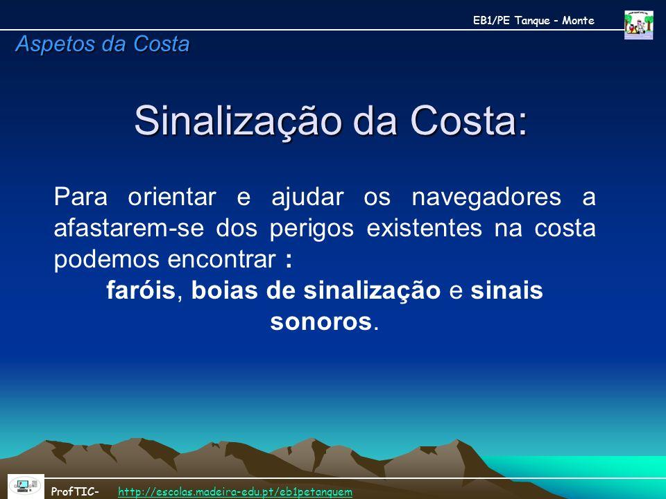 Sinalização da Costa: Sinalização da Costa: EB1/PE Tanque - Monte ProfTIC- http://escolas.madeira-edu.pt/eb1petanquemhttp://escolas.madeira-edu.pt/eb1