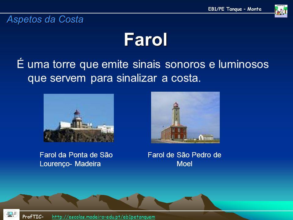 Farol É uma torre que emite sinais sonoros e luminosos que servem para sinalizar a costa. EB1/PE Tanque - Monte ProfTIC- http://escolas.madeira-edu.pt