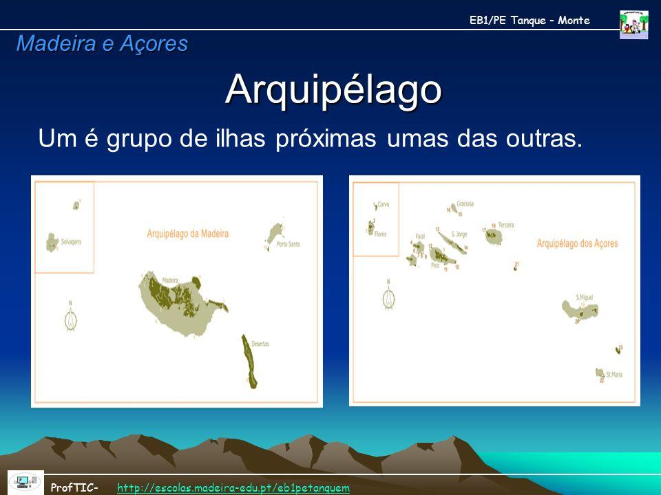 Arquipélago Arquipélago Um é grupo de ilhas próximas umas das outras. EB1/PE Tanque - Monte ProfTIC- http://escolas.madeira-edu.pt/eb1petanquemhttp://